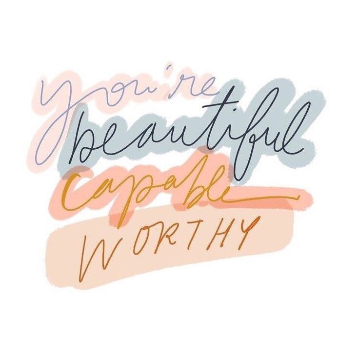 """""""You're beautiful, capable, worthy."""""""